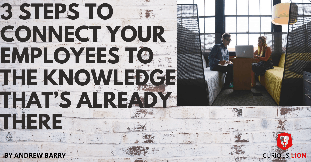 3 steps to connect your employees to the knowledge that's already there
