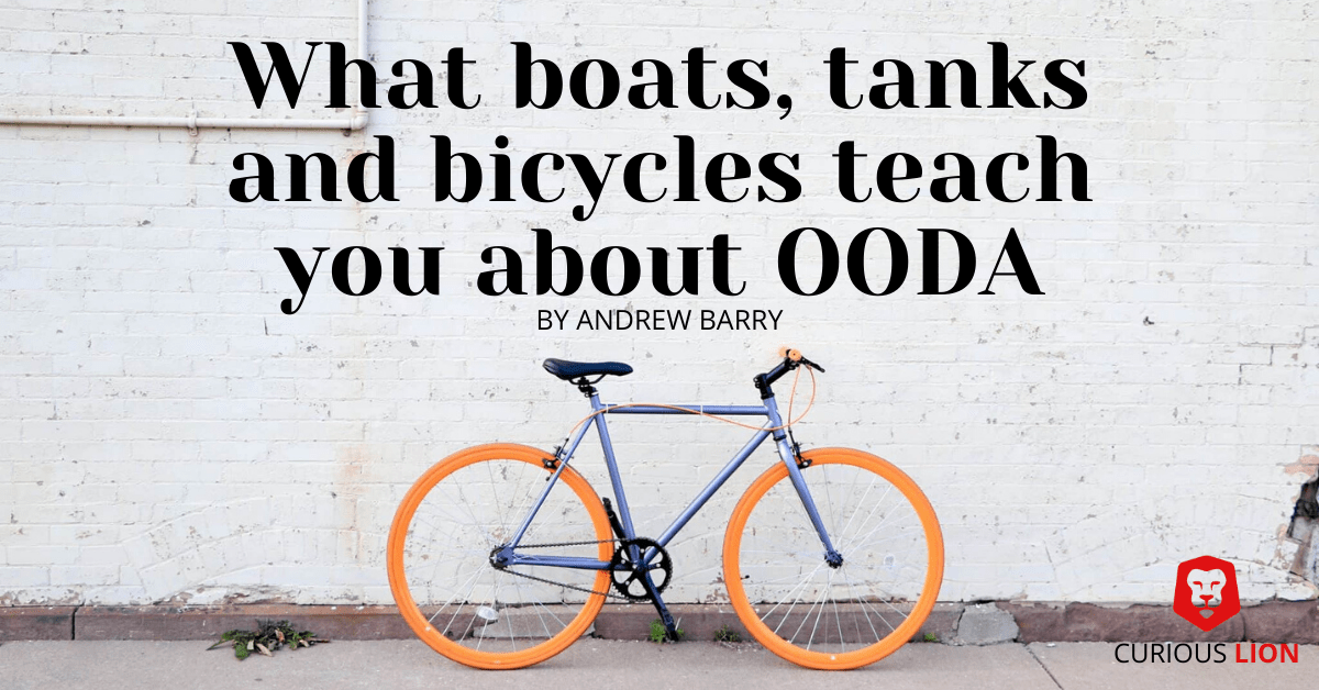 What boats, tanks and bicycles teach you about OODA