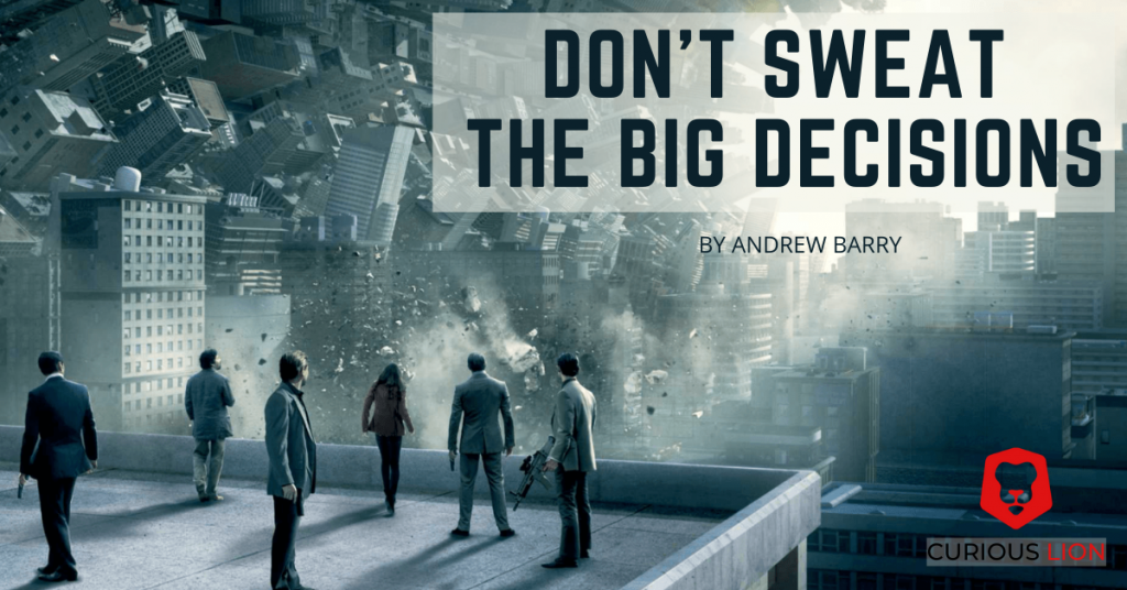 Don't Sweat the Big Decisions