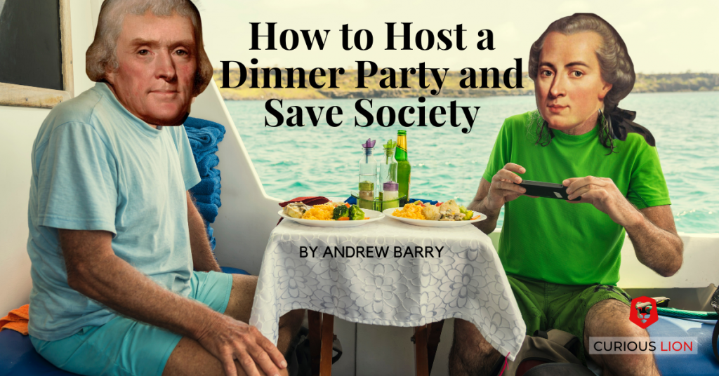 How to Host a Dinner Party and Save Society