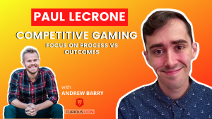 Paul LeCrone on Competitive Gaming: Focus on Process vs Outcomes