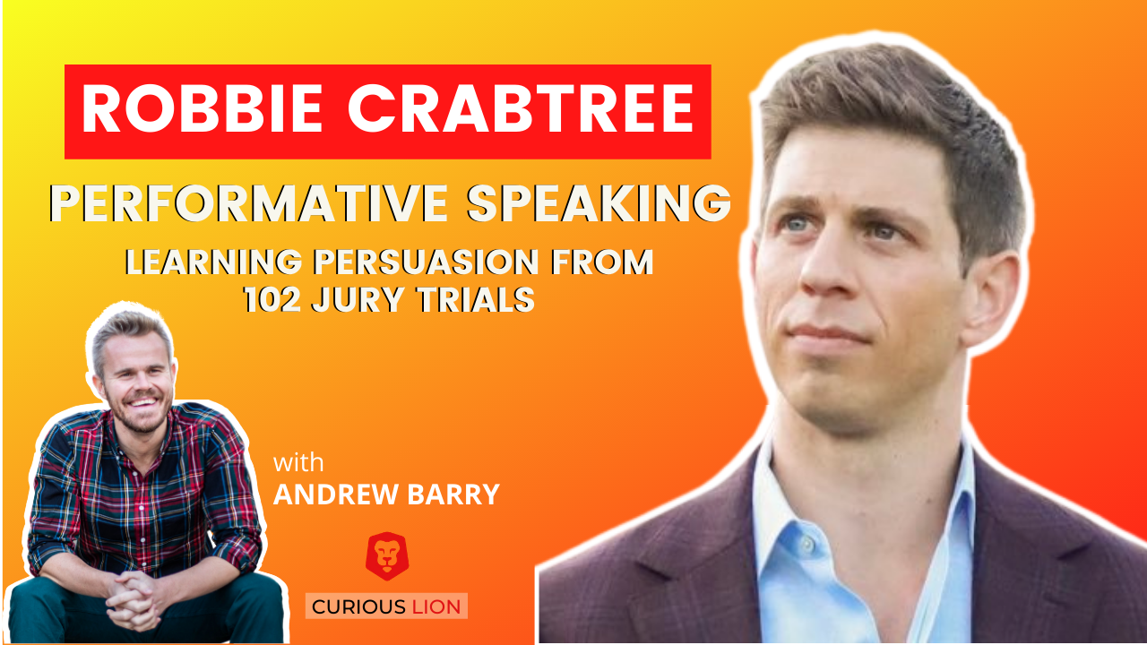 Robbie Crabtree on Performative Speaking: Learning Persuasion from 102 Jury Trials