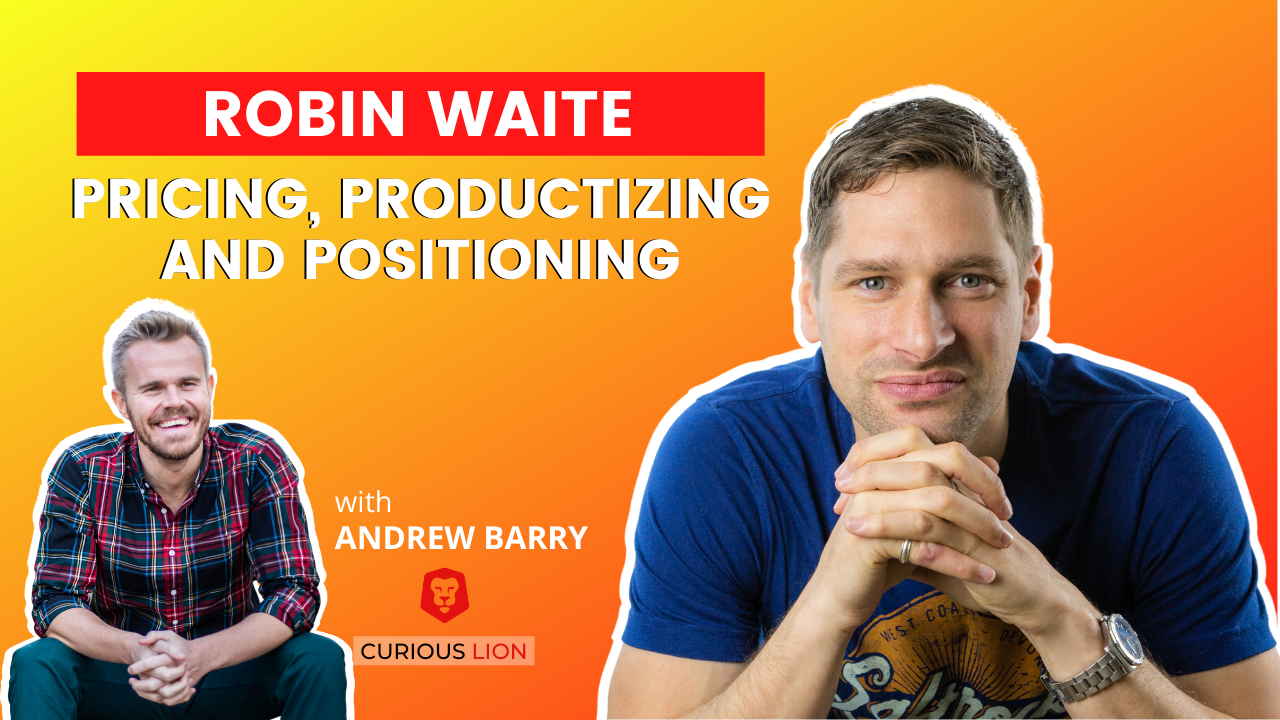 Robin Waite on Pricing, Productizing, and Positioning