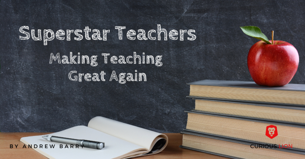 Superstar Teachers: Making Teaching Great Again