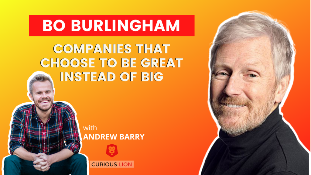 Bo Burlingham on Companies That Choose to Be Great Instead of Big