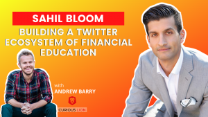 Sahil Bloom on Building a Twitter Ecosystem of Financial Education