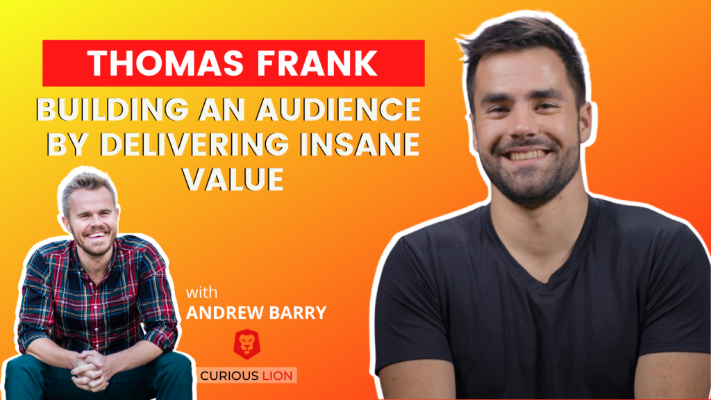 Thomas Frank on Building an Audience by Delivering Insane Value