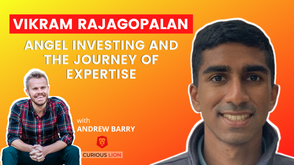 Vikram Rajagopalan on Angel Investing and the Journey of Expertise
