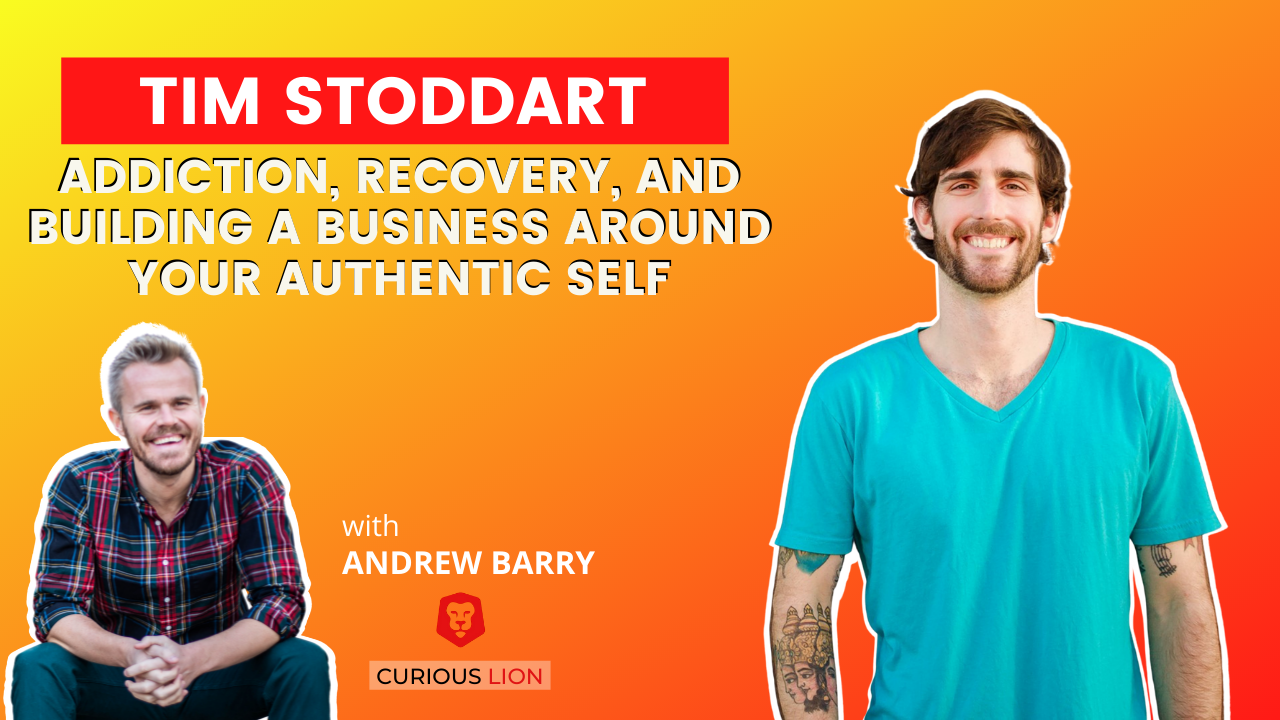 Tim Stoddart on Addiction, Recovery, and Building a Business Around Your Authentic Self