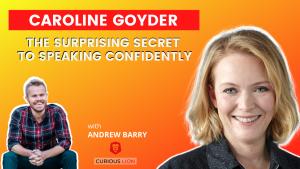 Caroline Goyder on The Surprising Secret to Speaking Confidently