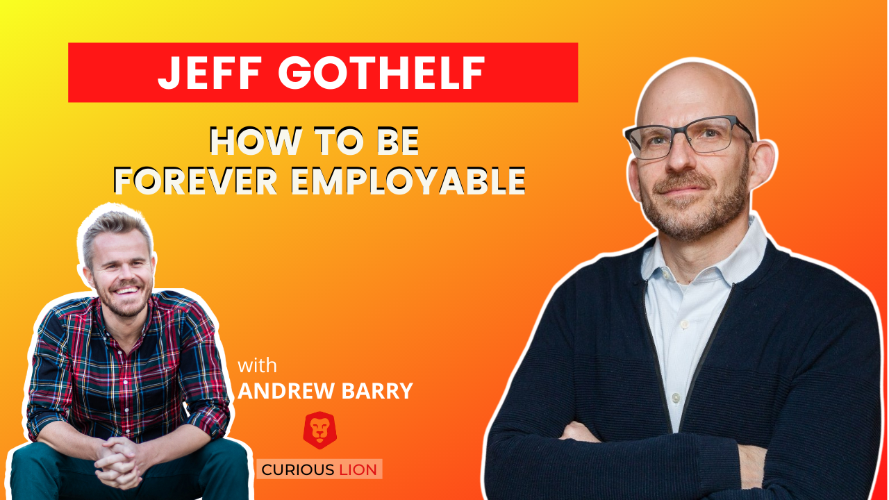 Jeff Gothelf on How to be Forever Employable