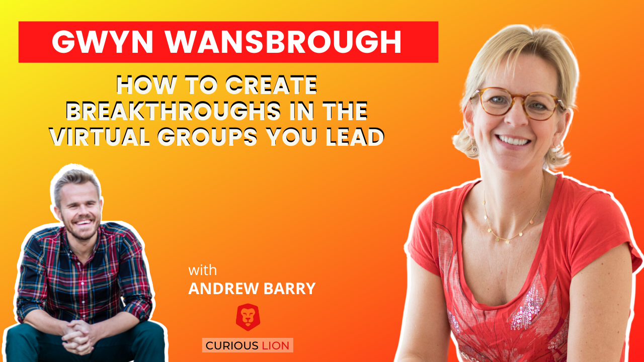 Gwyn Wansbrough on How to Create Breakthroughs in the Virtual Groups You Lead