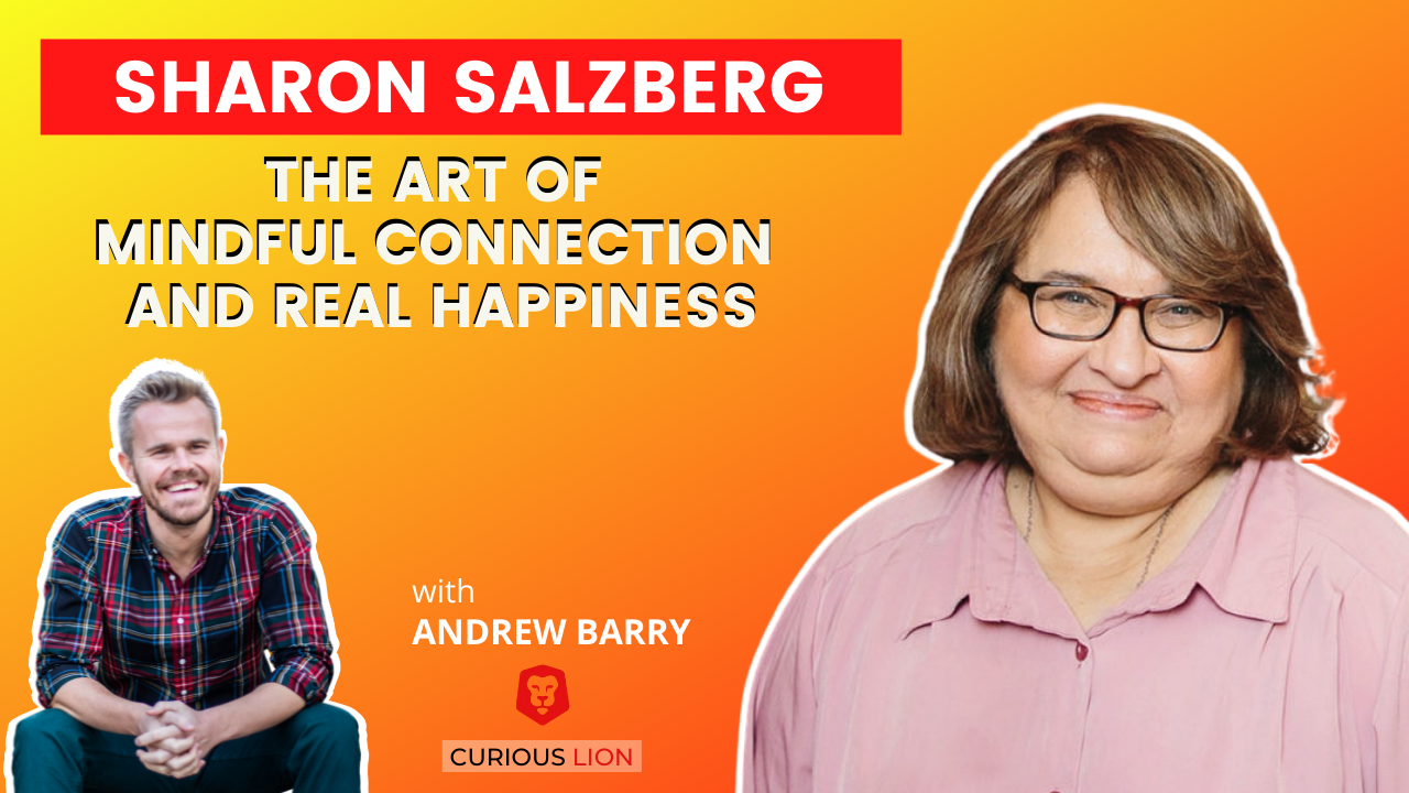 Sharon Salzberg on The Art of Mindful Connection and Real Happiness